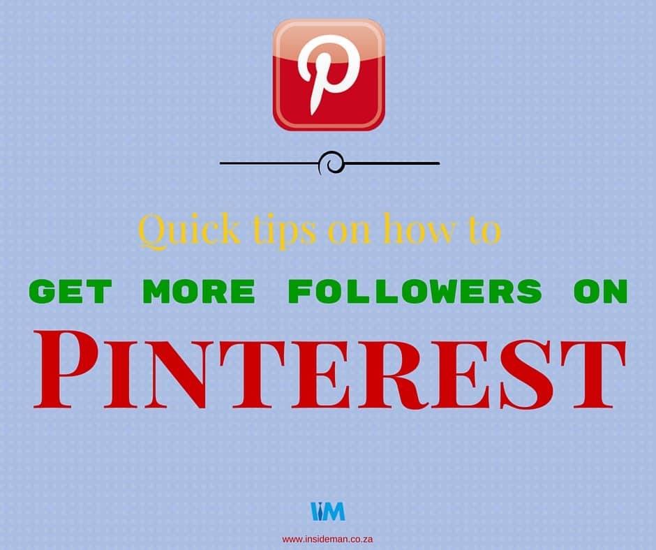 Pinterest, Quick tips on how to get more followers on Pinterest, InsideMan Media
