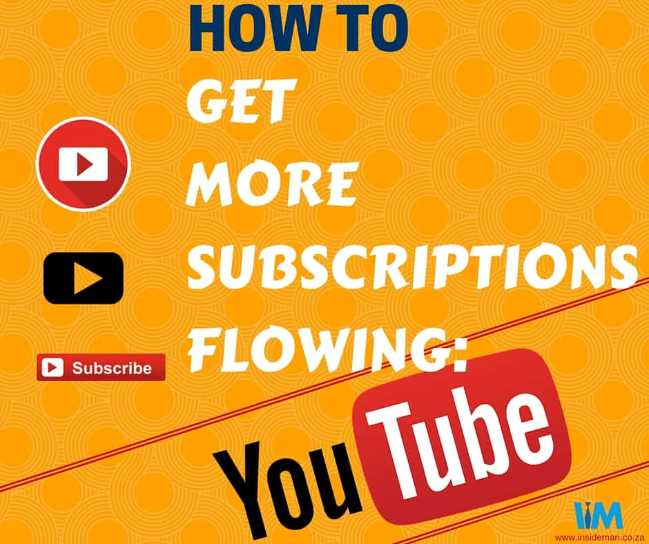 YouTube, How to get subscriptions flowing on Youtube, InsideMan Media