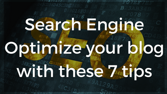 Search Engine Optimize your blog with these 7 tips